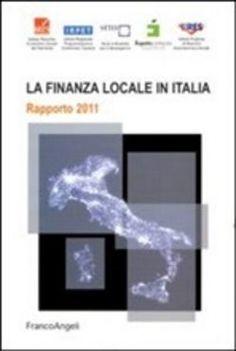 Prezzi e Sconti: La #finanza locale in italia. rapporto 2011  ad Euro 25.50 in #Franco angeli #Media libri economia e diritto