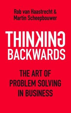 Thinking Backwards: The Art of Problem Solving in Business by Rob van Haastrecht. $13.24. 177 pages. Author: Martin Scheepbouwer. Publisher: Marshall Cavendish Business (March 30, 2012) #artofproblemsolving