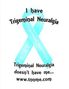 I have Trigeminal Neuralgia, Trigeminal Neuralgia doesn't have me...