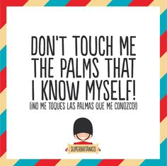 #Superbritanico : Don't touch me the palms that I know myself! (¡No me toques las palmas que me conozco!)