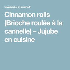 Cinnamon rolls (Brioche roulée à la cannelle) – Jujube en cuisine