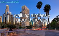 <3 Walking aimlessly around the city.