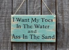 I Want My Toes In The Water And Ass In The Sand Beach Sign Hanging Beach Wall Art Outdoor Pool Signs Beach House Décor Coastal