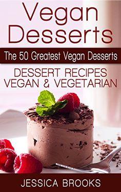 Vegan Desserts: The 50 Greatest Vegan Desserts: Dessert Recipes, Vegan And Vegetarian (Vegan Recipes, Vegan Cookbook, Vegan Diet, Vegetarian, Dessert Recipes, ... Dessert Recipes, Vegetarian Dessert Book 1) by Jessica Brooks http://www.amazon.com/dp/B00XT1HM9Y/ref=cm_sw_r_pi_dp_fqo1wb08XXYVP