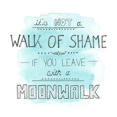 its not a walk of shame if you leave with a moonwalk #type #funny #quote  http://www.jolie.de/bildergalerien/schoene-sprueche-2734497.html