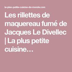 Les rillettes de maquereau fumé de Jacques Le Divellec | La plus petite cuisine…