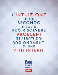 """""""L'intuizione di un secondo a volte può risolvere problemi generati dai ragionamenti di una vita intera"""""""