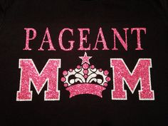 Custom Glitter Pageant Mom Tee Shirt  by GirlieGirlCouture on Etsy, $20.00