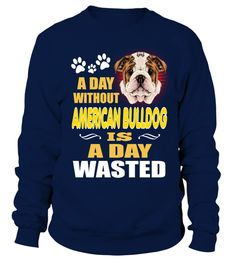 # Day Without American Bulldog Is Wasted .  HOW TO ORDER:1. Select the style and color you want:2. Click Buy it now3. Select size and quantity4. Enter shipping and billing information5. Done! Simple as that!TIPS: Buy 2 or more to save shipping cost!Tell Me Its Just A Golden DogThis is printable if you purchase only one piece. so dont worry, you will get yours.Guaranteed safe and secure checkout via:Paypal   VISA   MASTERCARD