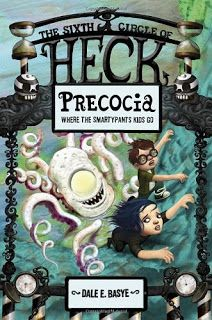 The Sixth circle of Heck, Precocia: Where the Smartypants Kids Go by Dale E. Basye