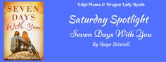 EskieMama & Dragon Lady Reads Saturday Spotlight w/Giveaway: Seven Days With You by Hugo Driscoll