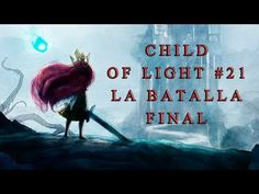 LET´S PLAY CHILD OF LIGHT - CAP 21 - LA BATALLA FINAL - WALKTHROUGH PC E...