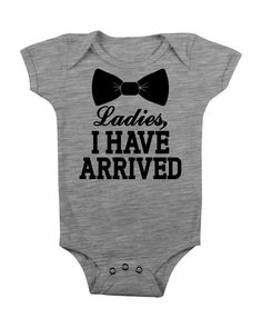 Ladies I Have Arrived Onesie Funny Baby Boy Clothes Onsie Onsy Shirt Cute Outfit Modern Trendy by NotSoVintageTshirts on Etsy https://www.etsy.com/listing/227623931/ladies-i-have-arrived-onesie-funny-baby