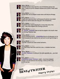 Day 7: Favorite One Direction Tweet. Well, to pick a favorite tweet would be impossible. I honestly can't even pick. But I found this picture of Harry's best tweets from 2011, and they're pretty great, so I'll use this for Day 7!!! Haha, Zayn's tweets are pretty thoughful, Liam's are so cute, Niall's are just hyper, Harry's are random, and Louis' are just...Louis. haha :D <3
