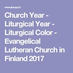 Church Year - Liturgical Year - Liturgical Color - Evangelical Lutheran Church in Finland 2017