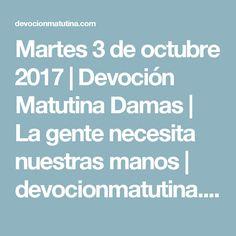 Martes 3 de octubre 2017 | Devoción Matutina Damas | La gente necesita nuestras manos | devocionmatutina.com