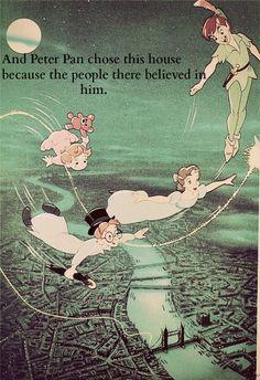 And Peter Pan chose this house because the people there believed in him. Disney Dream, Disney Love, Disney Magic, Disney Stuff, Disney And Dreamworks, Disney Pixar, Walt Disney, Jm Barrie, Be My Hero