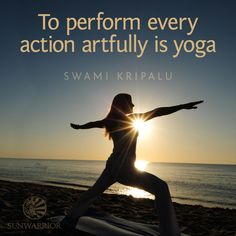 """""""To perform every action artfully is #yoga."""" ~ Swami Kripalu"""