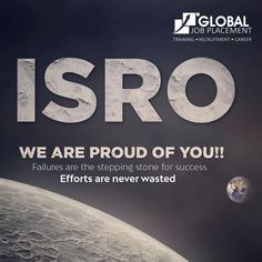 ISRO- We are proud of you! Failures are the stepping stone for success Be Proud, Proud Of You, We Are Hiring, Stepping Stones, Effort, Success, Stair Risers
