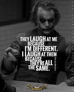 "Quote, the joker, dark knight, batman, quotes, laugh   ""I'll tell you right now: You have to get fed up with being average. Period. Start STANDING OUT TODAY: Ordinary people go about their daily business, day in, day out with such routine that if anybody was to change anything, they would FREAK the fuck OUT. They use the phrase ""same shit different day"" quite often when asked how they are but then do nothing to change it."