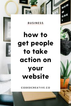 What if you're struggling to get people to take action once they've landed on your site? Maybe they're reading one page and leaving or reading multiple pages yet not taking the action you'd hoped. In this post, I'm going to share 5 things that you can consider and do for your website to get more people taking action on your site. Can You Take, Your Website, Old Quotes, Take Action, First Page, 5 Things, Creative Business, Letter Board, Online Business