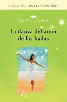 """La danza de amor de las hadas de Rosetta Forner. RBA Ed. """"A veces para lograr la felicidad no basta con ser una persona con talento, inteligencia, simpatía, belleza o creatividad. Hay que atreverse a soñar y a hacer realidad los sueños. También es fundamental tener una sólida autoestima y una gran fortaleza espiritual para que la luz que se encuentra en el interior de cada uno de nosotros se pueda expandir. Y si para alcanzar estas metas se cuenta con la inestimable ayuda de un hada…"""