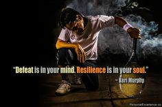 "Inspirational Quote: ""Defeat is in your mind. Resilience is in your soul."" ~ Keri Murphy"