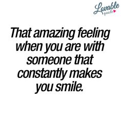 """""""That amazing feeling when you are with someone that constantly makes you smile."""" - Probably one of the most amazing feelings you can ever experience in life. When you are with someone so amazing that you just can't stop smiling :) Make You Smile Quotes, Be Yourself Quotes, Quotes About Love And Relationships, Relationship Quotes, Crush Quotes, Me Quotes, Qoutes, Ending Quotes, Memories Quotes"""