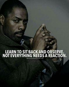 Learn to sit back and observe..