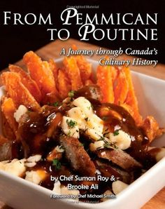 From Pemmican to Poutine: A Journey Through Canadas Culinary History by Suman Roy