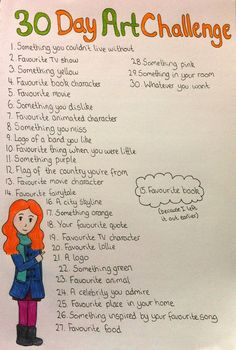 The 30 Day Art Challenge by ~CaraghPond on deviantART I like to use there for writing. I am not a very good artist :)