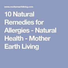 10 Natural Remedies for Allergies - Natural Health - Mother Earth Living