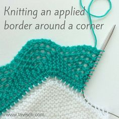Knitting on borders, around the corner - a tutorial by La Visch Designs knitting techniques tutorial: knitted-on border - turning the corner Knitting Help, Knitting Stiches, Lace Knitting, Crochet Stitches, Crochet Granny, Tunisian Crochet, Crochet Lace, Vintage Knitting, Knitting Machine