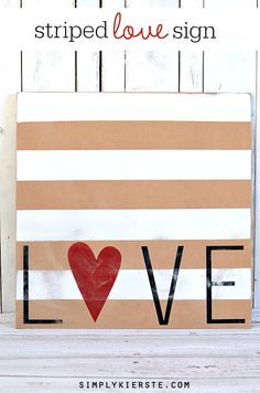 Super cute and easy Striped Love Sign--perfect for your Valentine's Day decor...or all year long! simplykierste.com