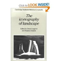 The Iconography of Landscape: Essays on the Symbolic Representation, Design and Use of Past Environments, Ed. by Dennis Cosgrove