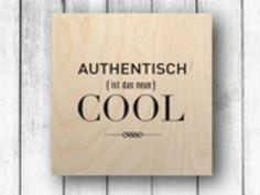 Holzbild - Authentisch ist das neue COOL...