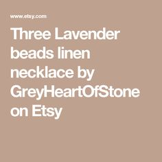 Three Lavender beads  linen necklace by GreyHeartOfStone on Etsy