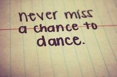 Never miss a chance to dance, even if it's your own strange bee-bop thing.