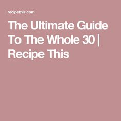 The Ultimate Guide To The Whole 30 | Recipe This