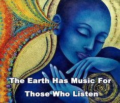 .The Earth has music for those who listen