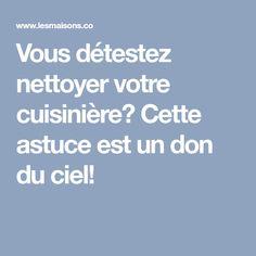 Vous détestez nettoyer votre cuisinière? Cette astuce est un don du ciel!