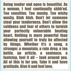 I know this! This is how I feel when I see or feel hard hearted - be strong be love !  ♥ Love @ raychil (from Words of Wisdom mostly) w/ Indulgy - Everyone deserves a perfect world!
