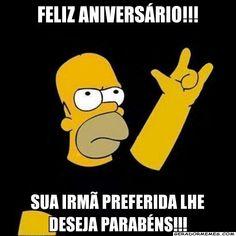 feliz aniversário!!! Sua irmã preferida lhe deseja Parabéns!!! - Homer Simpson Rock and Roll   Gerador Memes