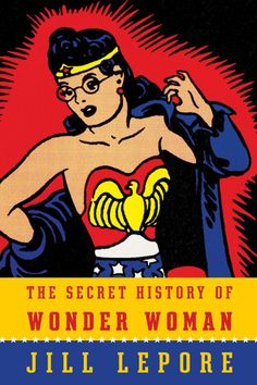 Did you know the inventor of the lie detector also invented Wonder Woman? You'll hear all about this and more in this totally compelling deep-end dive into the history of Wonder Woman and her secretly feminist, polygamist creator, William Moulton Marston, from Harvard historian and New Yorker staff writer Jill Lepore.  The Secret History of Wonder Woman by Jill ...