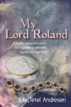 My Lord Roland by Julie Tetel Andresen. A historical romance, available now on Kindle edition.  #romancenovel #ebook #kindle #romance #love #marriage #historicalfiction