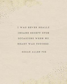 Edgar Allen Poe quote, I was never insane except upon occasions when my heart was touched, poetry poster, gifts for her, heart quote Edgar Allen Poe q Edgar Allen Poe Quotes, Edgar Allen Poe Tattoo, Poetry Edgar Allen Poe, Edgar Allan Poe, Poem Quotes, Words Quotes, Best Book Quotes, Sayings, May Quotes