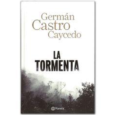 Libro La tormenta  -  Germán Castro Caycedo - Grupo Planeta  http://www.librosyeditores.com/tiendalemoine/3354-la-tormenta-9789584236494.html  Editores y distribuidores