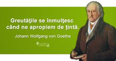 """Greutăţile se înmulţesc când ne apropiem de ţintă."" Johann Wolfgang von Goethe Sad Words, Wise Words, Motivational Words, Good Advice, Spiritual Quotes, Famous Quotes, Spirituality, Engagement Rings, Life"