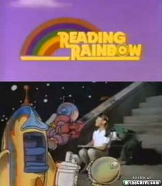 Reading Rainbow. This show introduced me to so many wonderful books.