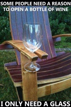 I don't have wooden lawn chairs but if I did I'd carve the crap out of them ;D Wine